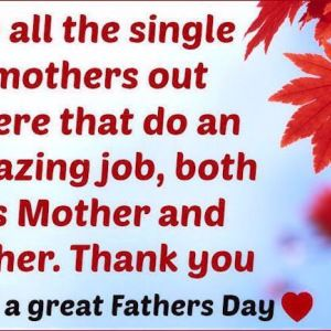 Fathers Day Quotes For Single Mothers Single Mothers Dad Quotes Single Mother Quotes
