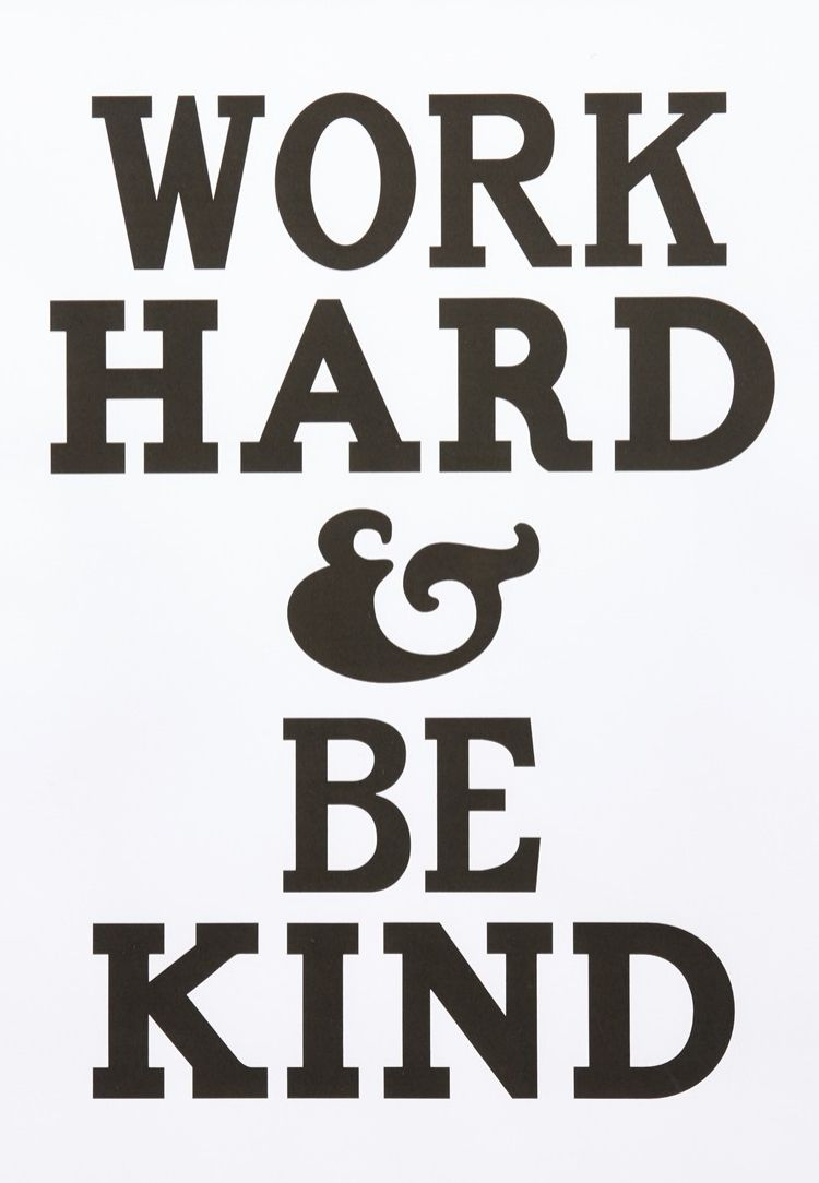Motivational Quote For Work Work Hard & Be Kind Well Said Pinterest  Work Hard Wisdom