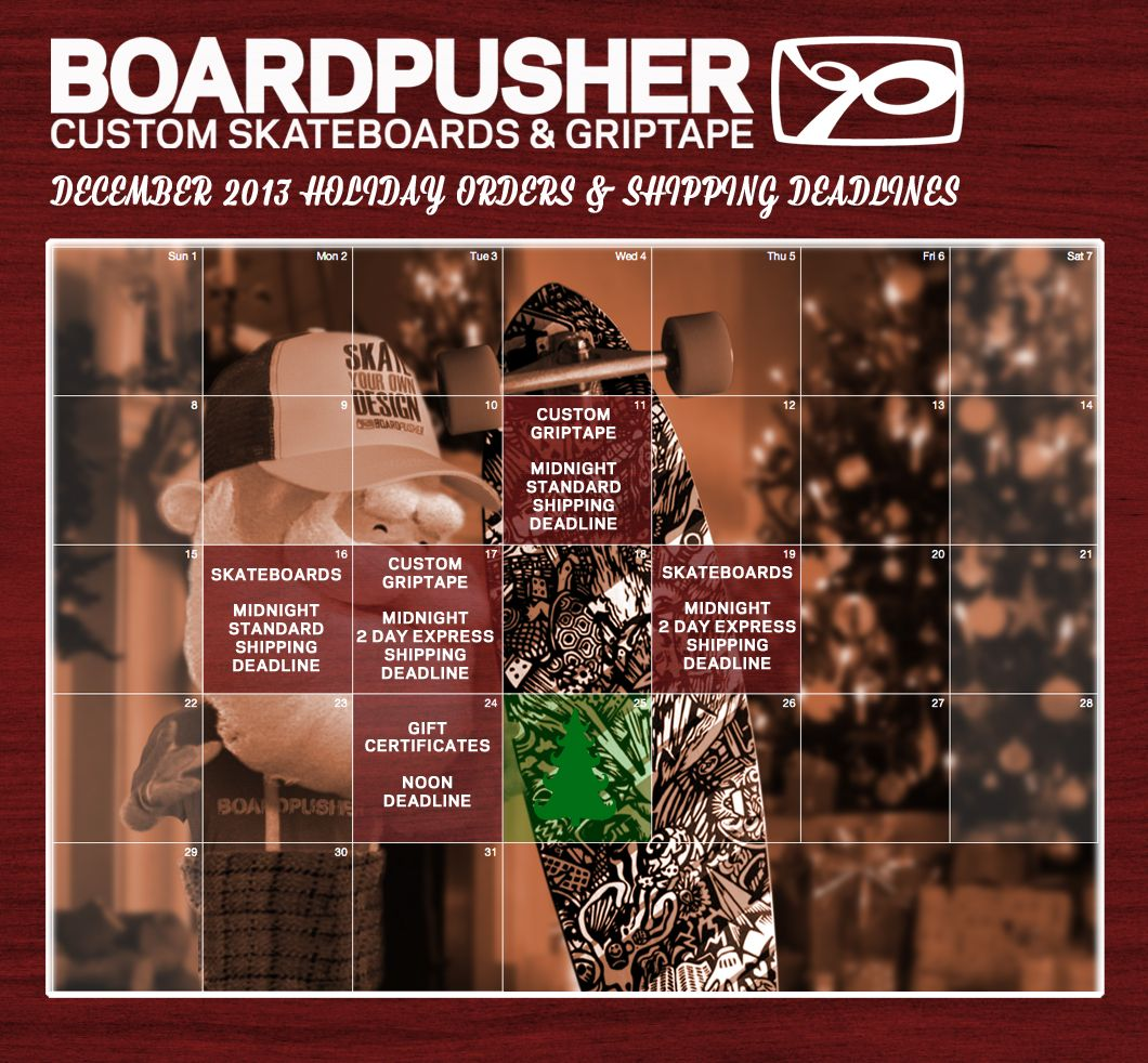 """We have received a lot of questions asking """"will it be here in time for Christmas?"""" Well, for your www.BoardPusher.com online shopping convenience, we have set up this shipping deadlines calendar to let you know when your order needs to be placed by to guarantee it will arrive by Christmas.  HAPPY HOLIDAYS! www.BoardPusher.com gifts for him gifts for kids DIY christmas gifts"""