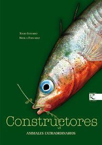 CONSTRUCTORES - Animales extraodinarios    TEXTO: XULIO GUTIERREZ  ILUSTRACIÓN: NICOLÁS FERNÁNDEZ