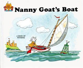 Nanny Goat's Boat -- A Book of Rhyming