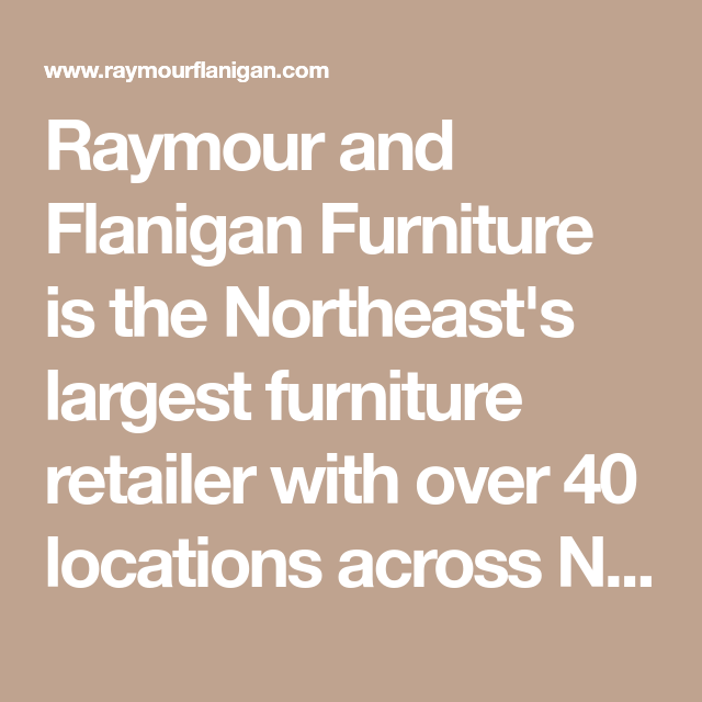 Raymour And Flanigan Furniture Is The Northeast S Largest