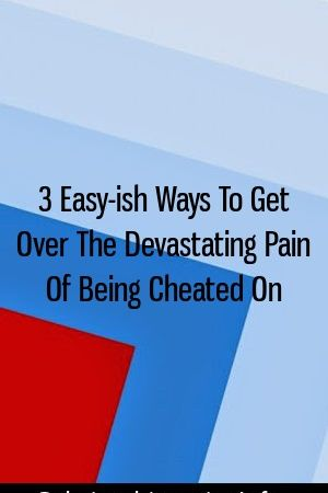 4ef8283faac5f6e4f333a48773bab7b4 - How To Get Over Pain Of Being Cheated On