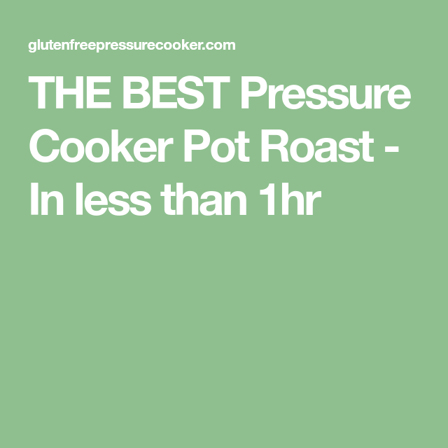 THE BEST Pressure Cooker Pot Roast - In less than 1hr