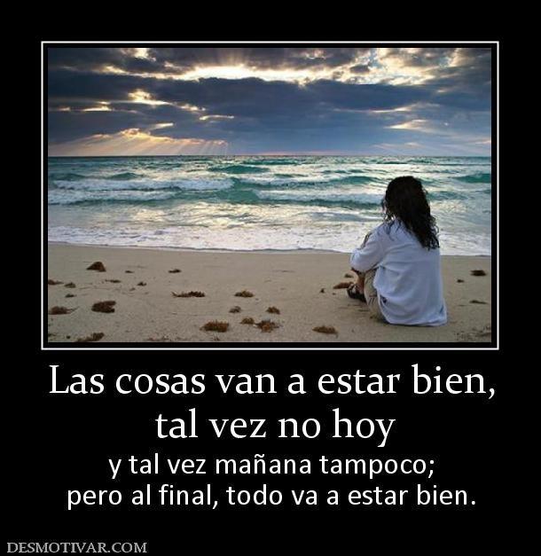 Las+cosas+van+a+estar+bien,++tal+vez+no+hoy+y+tal+vez ...