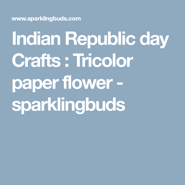 Indian Republic day Crafts : Tricolor paper flower - sparklingbuds