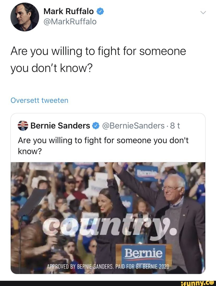 Are You Willing To Fight For Someone You Don T Know Oversett Tweeten A Bernie Sanders Bemiesanders 8 T Are You Willing To Fight For Someone You Don T Kno Funny