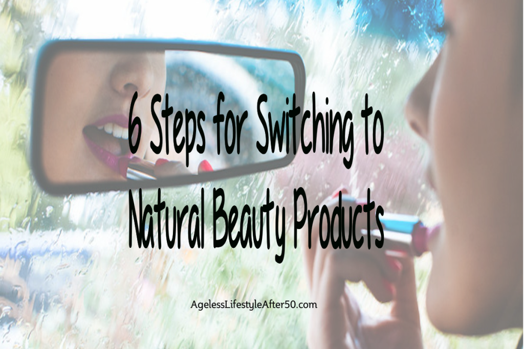6 Steps for Switching to Natural Beauty Products -