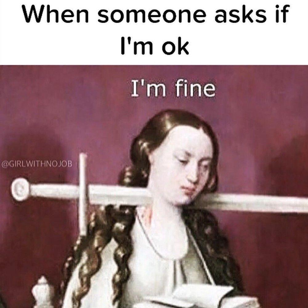 I'm fine Work memes, Morbid humor, Stress funny