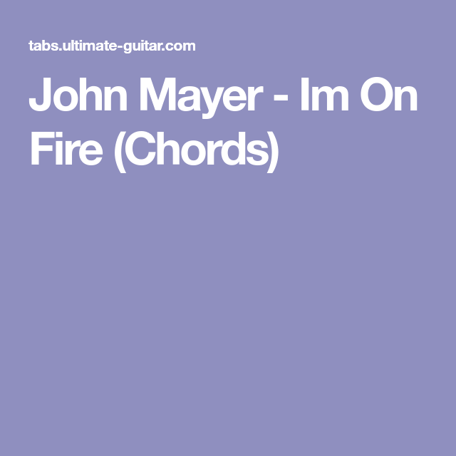 John Mayer - Im On Fire (Chords) | Chords and Lyrics | Pinterest ...
