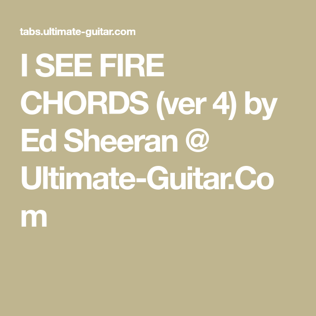 I SEE FIRE CHORDS (ver 4) by Ed Sheeran @ Ultimate-Guitar.Com | song ...