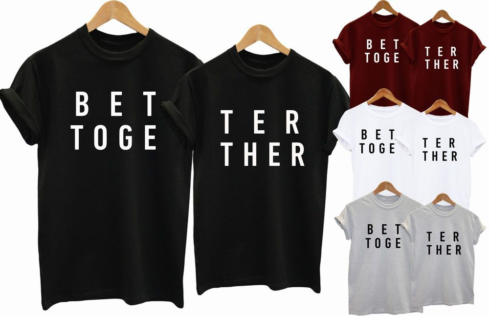 f5375bb3e T-Shirt Better Together Women Couple Matching Cute Love Gift Idea Dope |  eBay