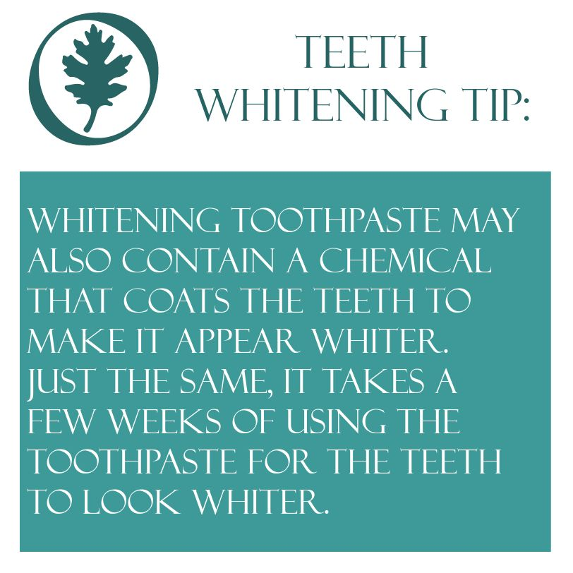 Teeth Whitening tip: Whitening toothpaste may also contain a chemical that coats the teeth to make it appear whiter.  Just the same, it takes a few weeks of using the toothpaste for the teeth to look whiter