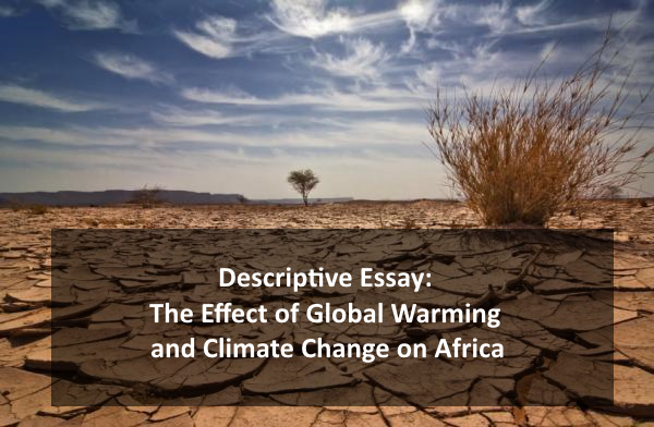descriptive essay the effect of global warming and climate change  descriptive essay the effect of global warming and climate change on africa