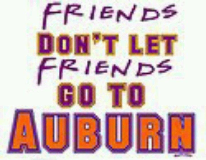 Friends don't let friends go to auburn