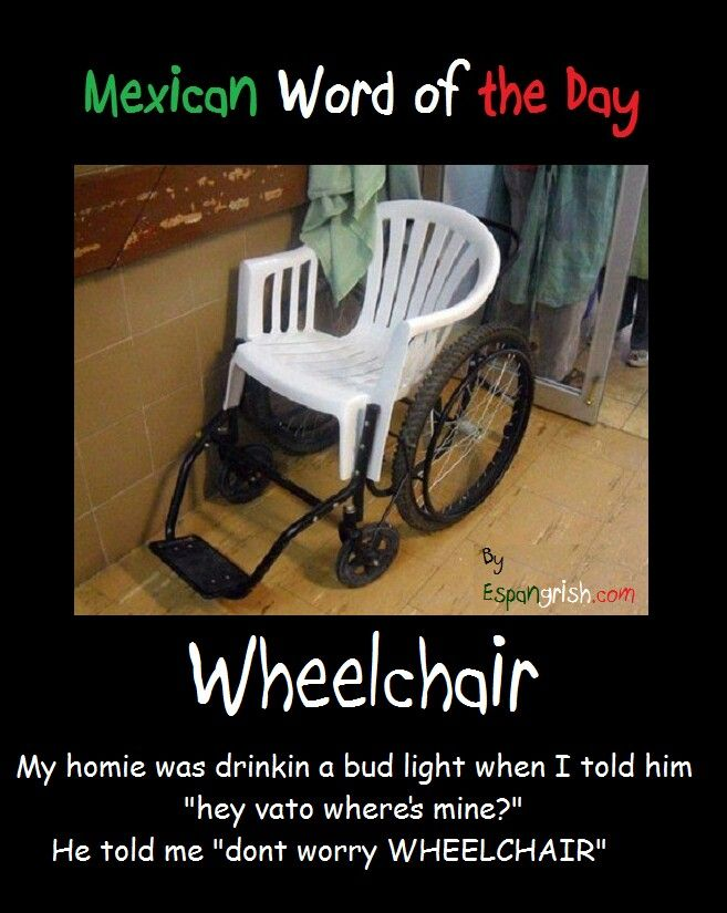 Mexican Word Of The Day Wheelchair Mexican Words Mexican Word Of Day Mexican Jokes