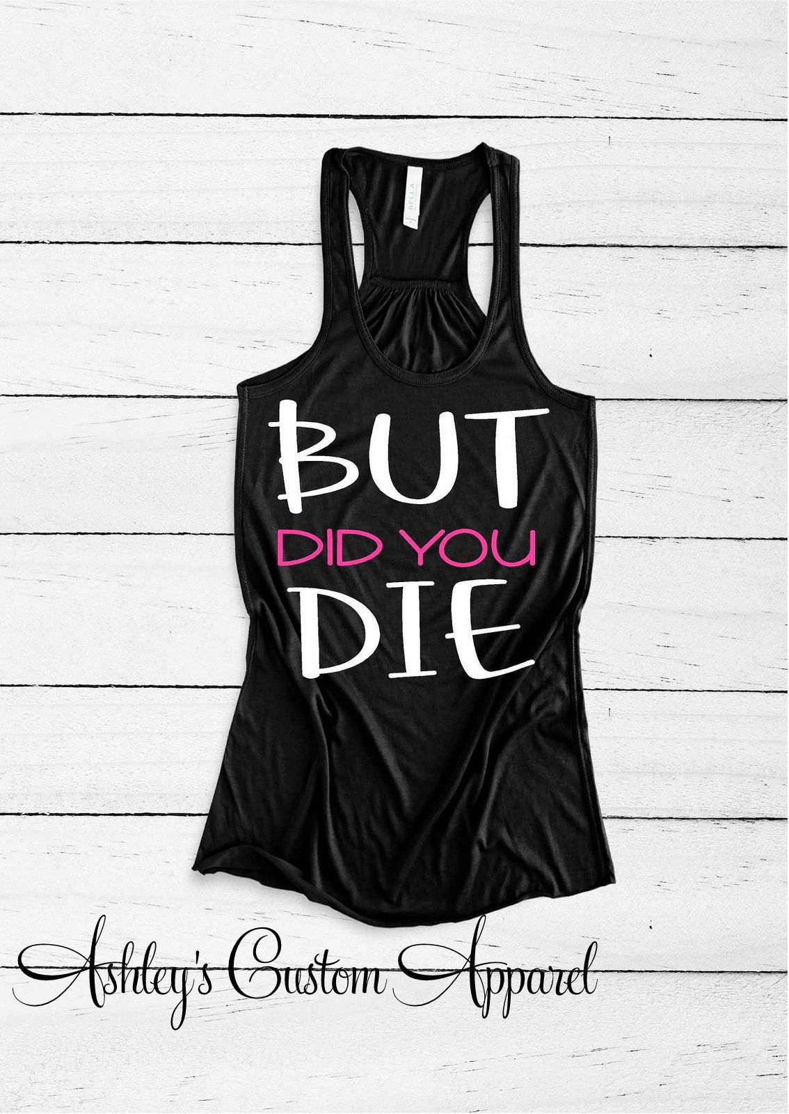 Motivational Workout Tank Top Workout Gift Gift for Her Funny Gym Tank Womens Fitness Tank Womens Workout Tank But Did You Die Tank