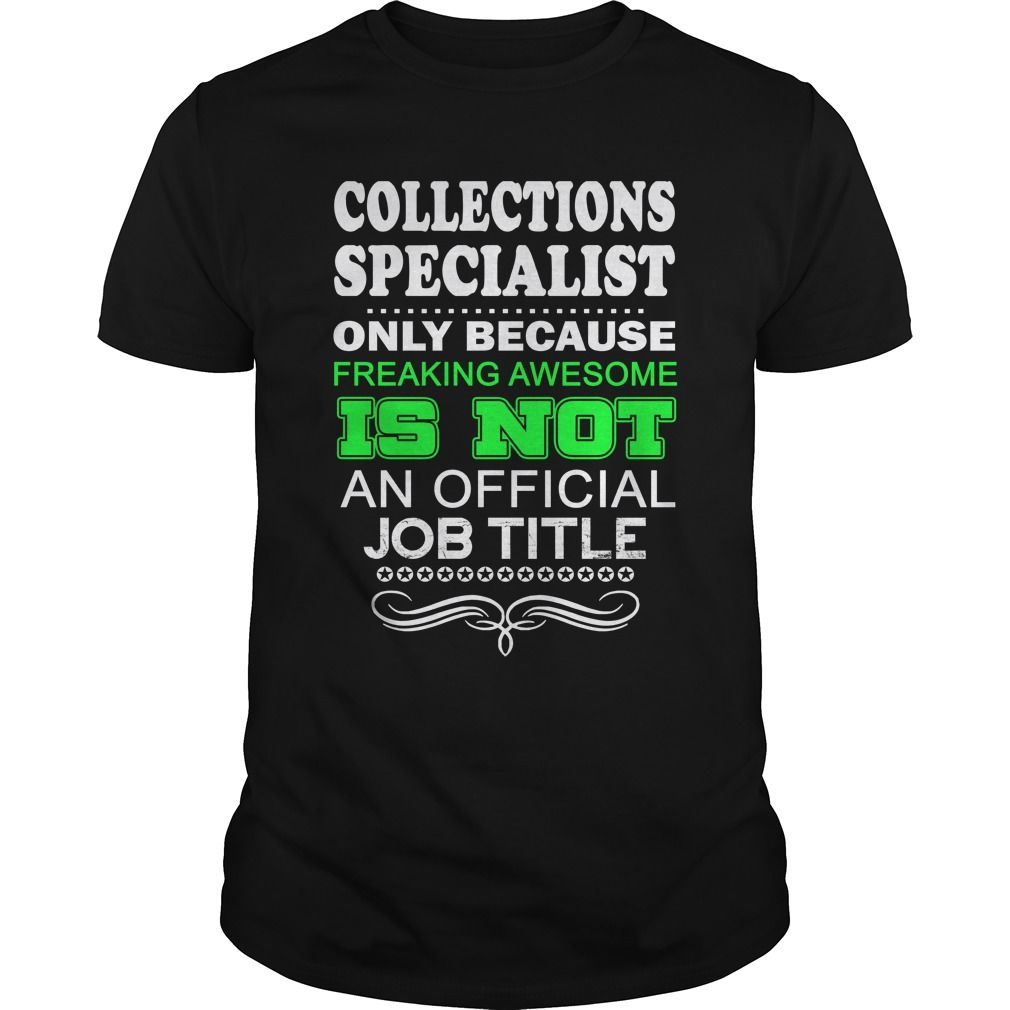 COLLECTIONS SPECIALIST Because FREAKIN Miracle Worker Isnt An