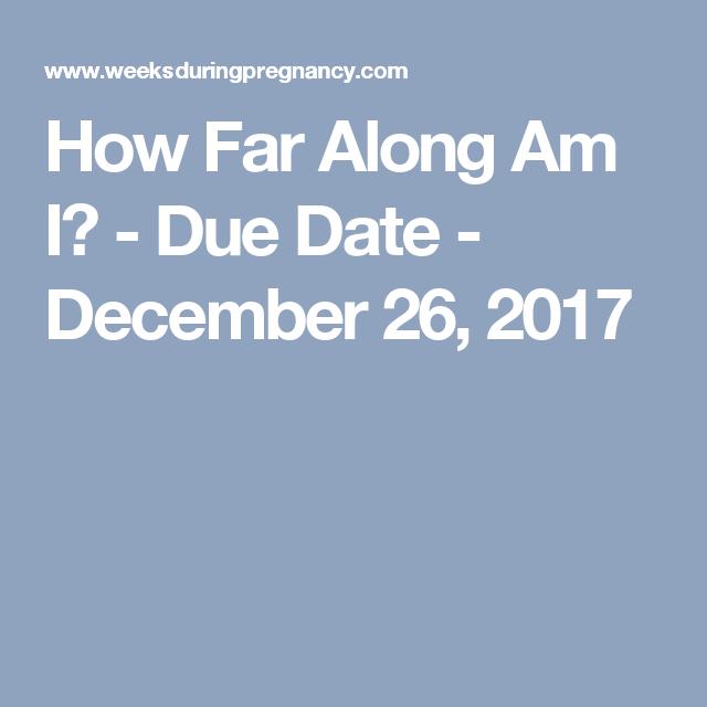 How Far Along Am I? - Due Date - December 26, 2017 | My ...