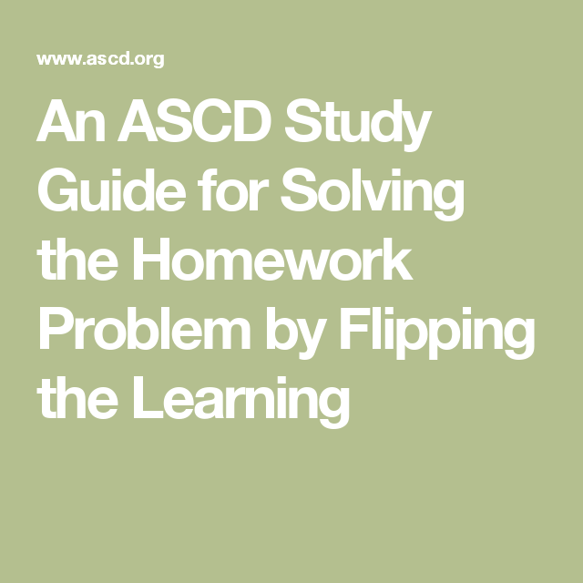 An ASCD Study Guide for Solving the Homework Problem by Flipping the Learning
