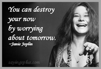 Janis Joplin Quotes Janis Joplin Quotenews Flash Or You Can Destroy Your Now With
