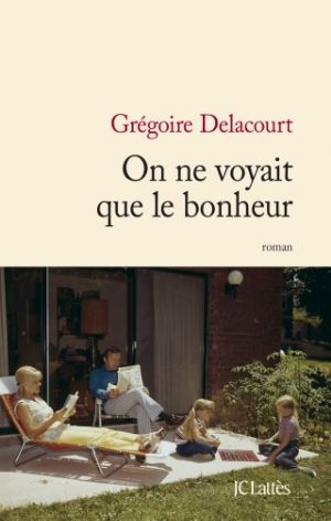 Delacourt, Grégoire - On ne voyait que le bonheur