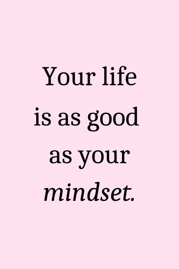 Your life is as good your mindset