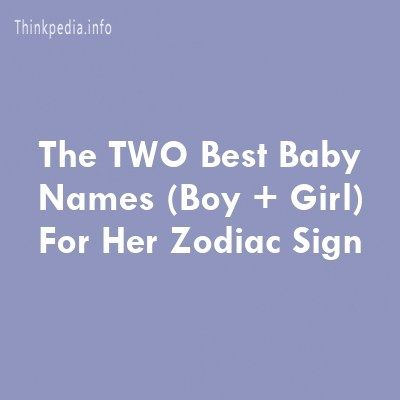 The TWO Best Baby Names (Boy + Girl) For Her Zodiac Sign #babynamesboy