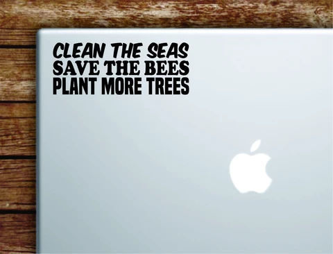 Clean the Seas Save the Bees Plant More Trees Laptop Wall Decal Sticker Vinyl Art Quote Macbook Apple Decor Car Window Truck Teen Inspirational Girls Nature