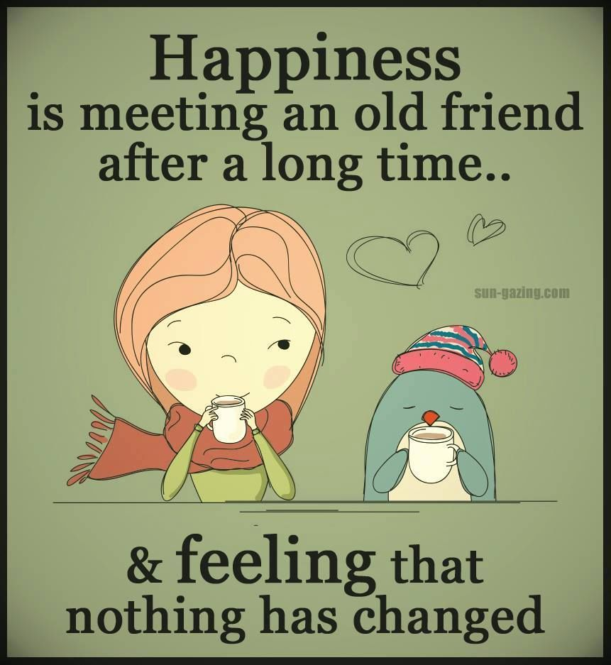 Happiness Is Meeting A Friend After A Long Time And Nothing Has