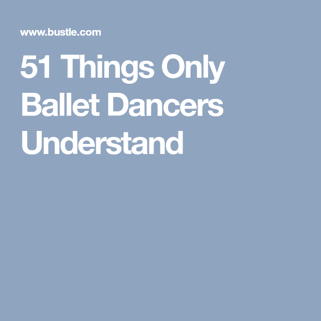 df1042e0b 51 Things Only Ballet Dancers Understand