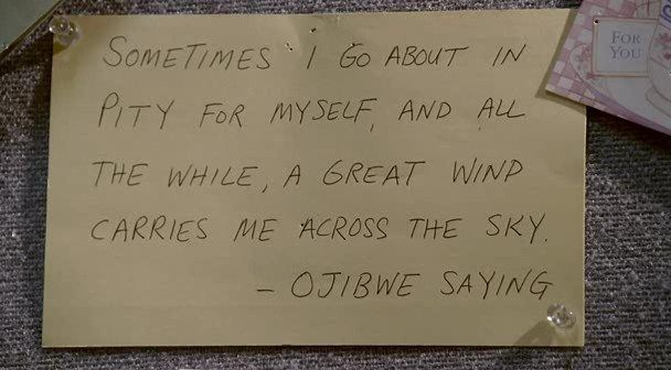 The Sopranos S6a E3 Ojibwe Saying Sometimes I Go About In Pity For Myself And All The While A Great Wind Carries M Healing Words Cool Words Wonderful Words For all of a period of time: the sopranos s6a e3 ojibwe saying