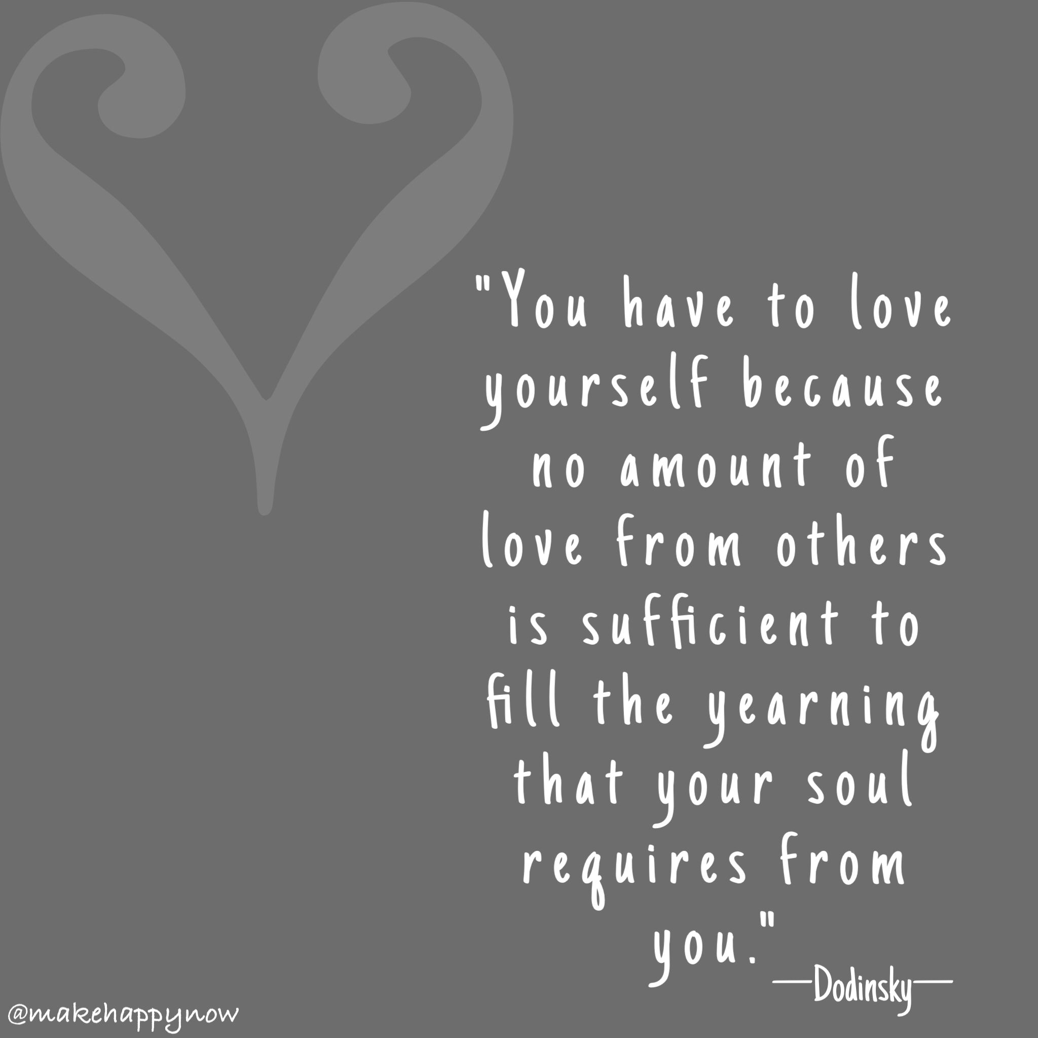 Love Love Love Yourself No One Else Can Do It For You What Comes