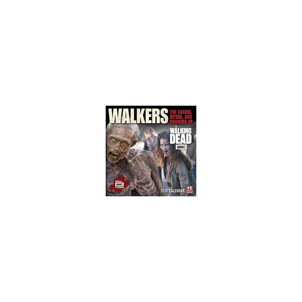Walkers 2018 Calendar The Eaters Biters And Roamers Of The Walking Dead Amc Paperback The Walking Dead Walking Calendar