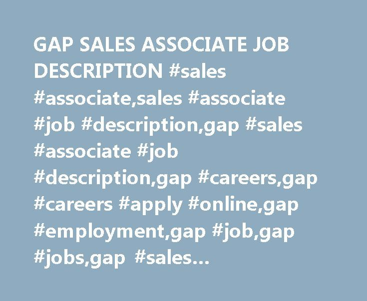GAP SALES ASSOCIATE JOB DESCRIPTION #sales #associate,sales - gap in employment