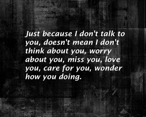 Just because I don\'t talk to you, doesn\'t mean I don\'t think ...