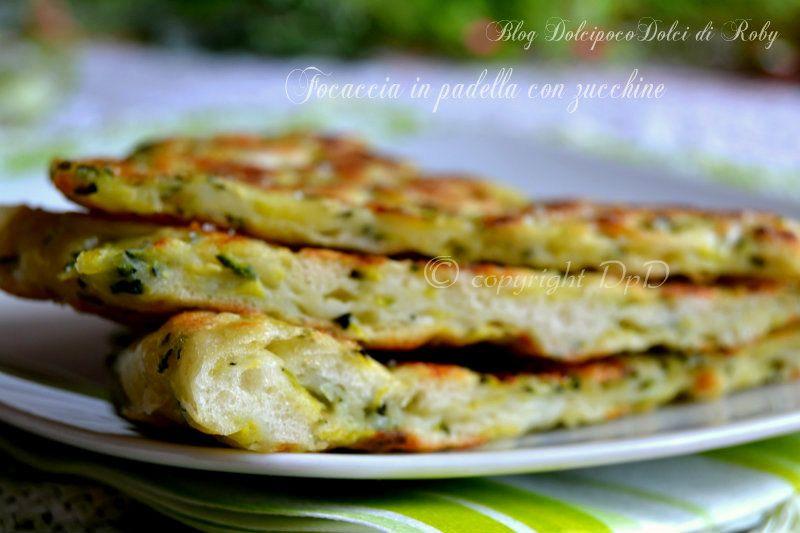 Focaccia in padella con zucchine focaccia zucchine e pizza for Cucinare zucchine in padella