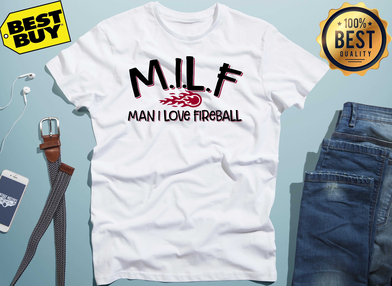 1e520dd0 MILF man I love fireball shirt   closettshirts.com store   Dodgers ...