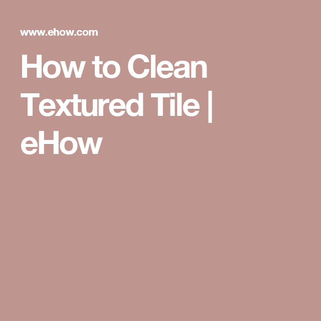 How To Clean Textured Tile Ehow Shower Floor Cleaning Flooring