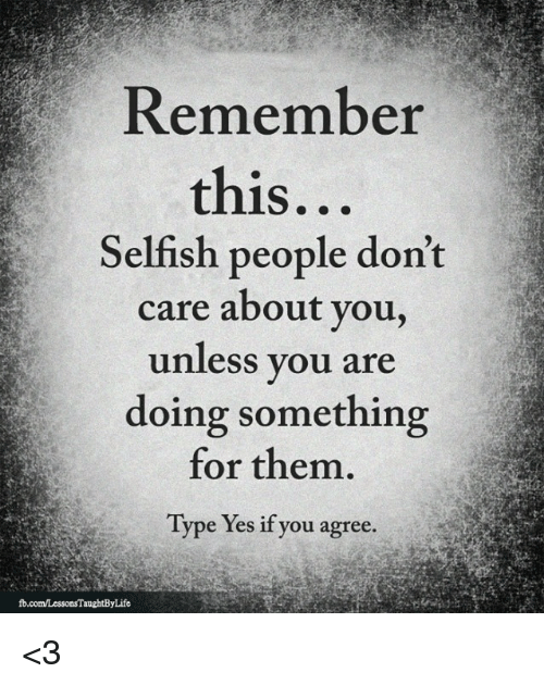Memes, , and Yes Remember this... Selfish people don't