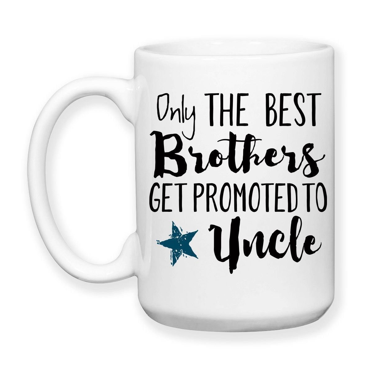 only the best brothers get promoted to uncle uncle gift baby only the best brothers get promoted to uncle uncle gift baby announcement uncle mug new uncle 15oz mug products typography