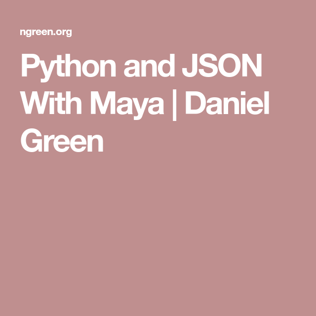 Python and JSON With Maya | Daniel Green | Mel/Python Scripts | Maya