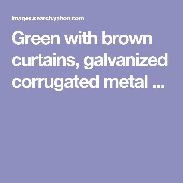 Best Green With Brown Curtains Galvanized Corrugated Metal 400 x 300