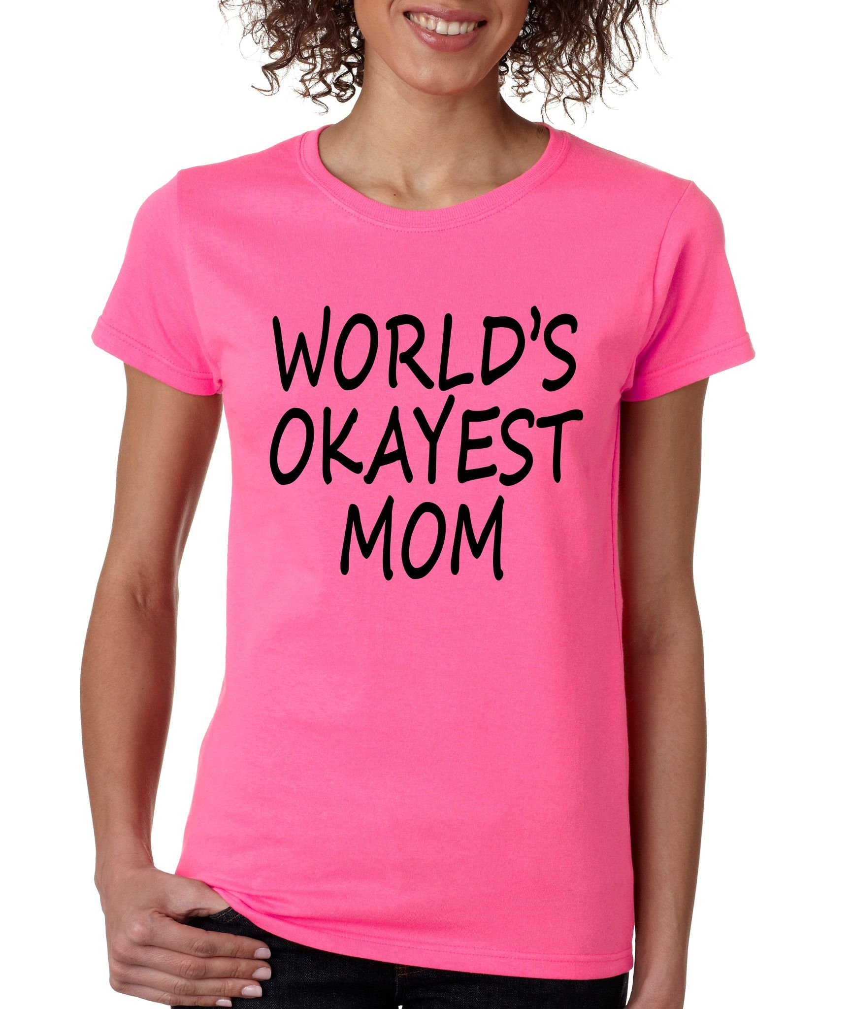 1c3359213 World's OKayest mom mothers day Women's t-shirt | Crafts