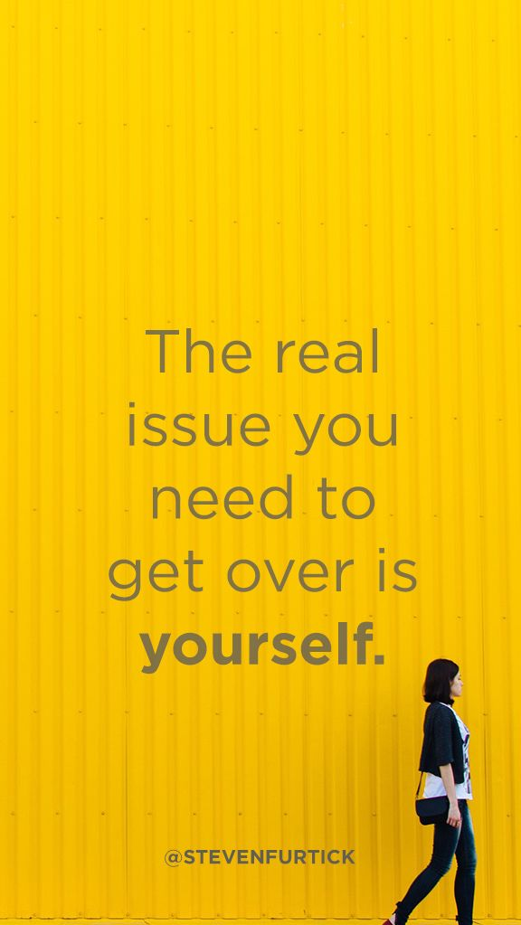 The real issue you need to get over is yourself. - Pastor Steven ...