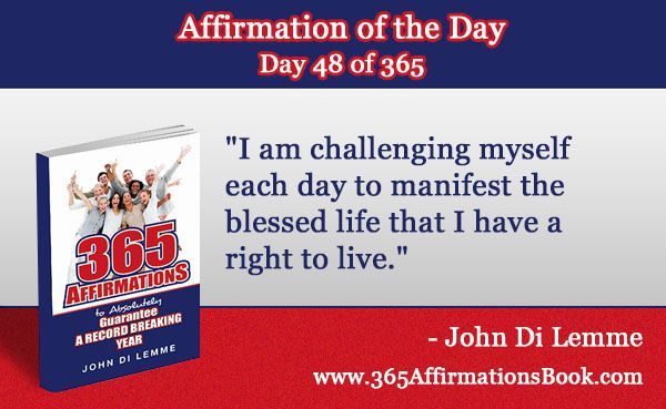 "Enjoy Today's Affirmation of the Day for February 17, 2017...Day *48* of the Year...""I am Challenging Myself Each Day to Manifest the Blessed Life that I Have a Right to Live!"" - Say It Out Loud NOW!"