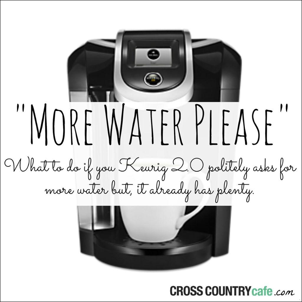 """KEURIG 2.0 """"MORE WATER PLEASE"""" TROUBLESHOOTING TIPS"""