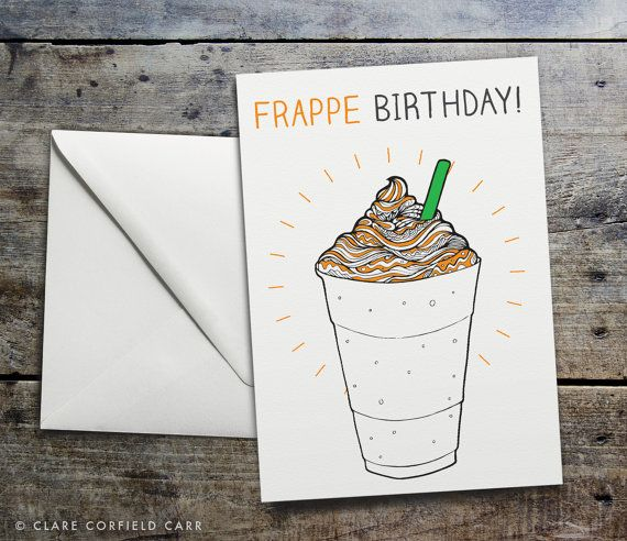 Funny Frappucino Starbucks Birthday Card By Clarecorfieldcarr