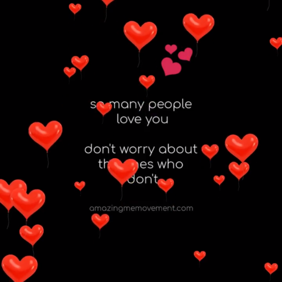 Don't worry about the people who don't love you, there are so many  more who  do.
