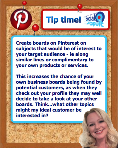 Create boards on your Pinterest business account on topics your target audience or ideal customer would also enjoy - complimentary to your own products or services. They will then be more likely to visit your own business boards too!